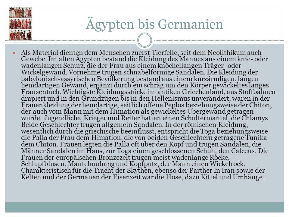 Ägypten bis Germanien Als Material dienten dem Menschen zuerst Tierfelle, seit dem Neolithikum auch Gewebe. Im alten Ägypten bestand die Kleidung des