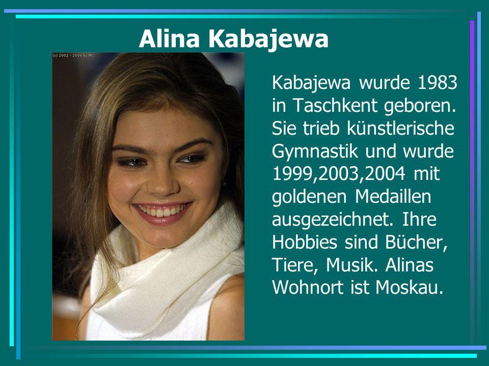 Alina Kabajewa Kabajewa wurde 1983 in Taschkent geboren. Sie trieb künstlerische Gymnastik und wurde 1999,2003,2004 mit goldenen Medaillen ausgezeichn