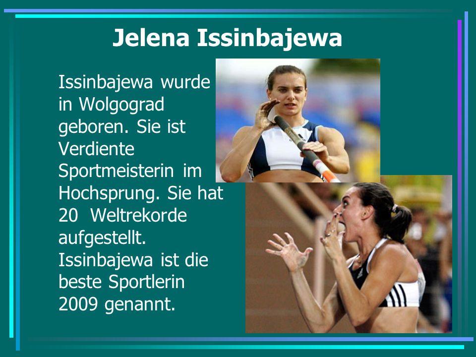Jelena Issinbajewa Issinbajewa wurde in Wolgograd geboren. Sie ist Verdiente Sportmeisterin im Hochsprung. Sie hat 20 Weltrekorde aufgestellt. Issinba