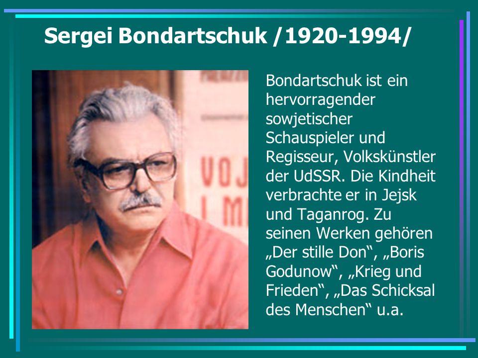 Sergei Bondartschuk /1920-1994/ Bondartschuk ist ein hervorragender sowjetischer Schauspieler und Regisseur, Volkskünstler der UdSSR. Die Kindheit ver
