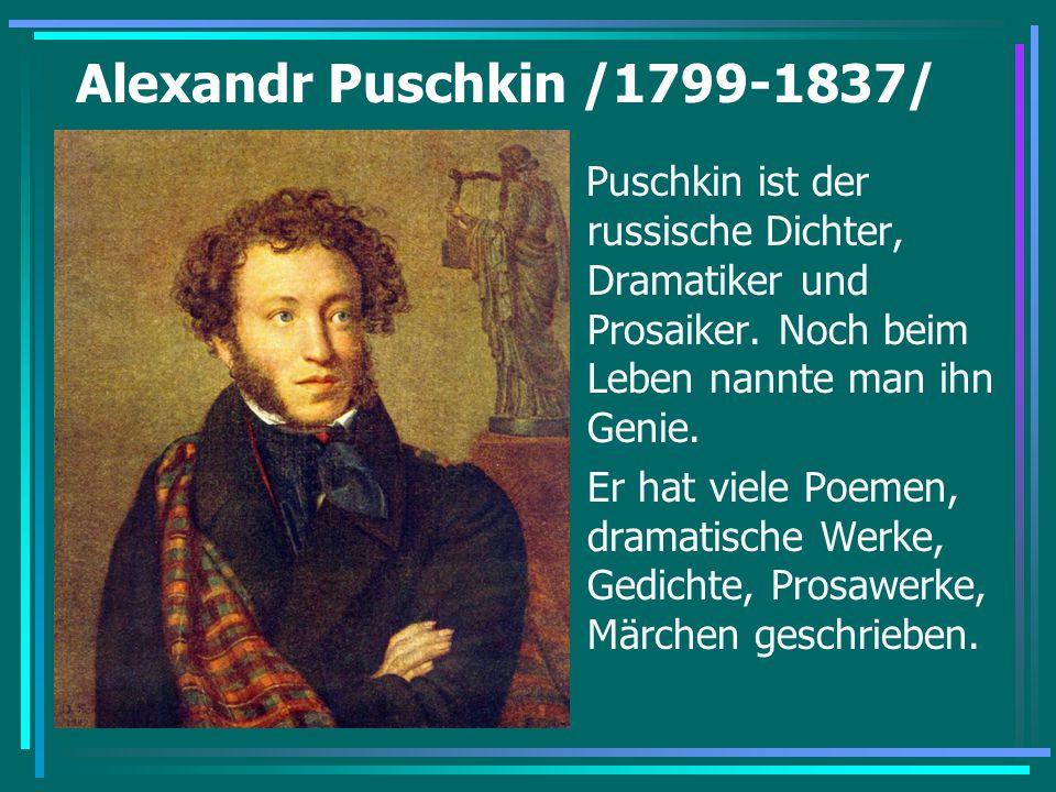 Alexandr Puschkin /1799-1837/ Puschkin ist der russische Dichter, Dramatiker und Prosaiker. Noch beim Leben nannte man ihn Genie. Er hat viele Poemen,