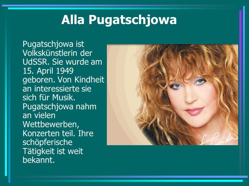 Alla Pugatschjowa Pugatschjowa ist Volkskünstlerin der UdSSR. Sie wurde am 15. April 1949 geboren. Von Kindheit an interessierte sie sich für Musik. P