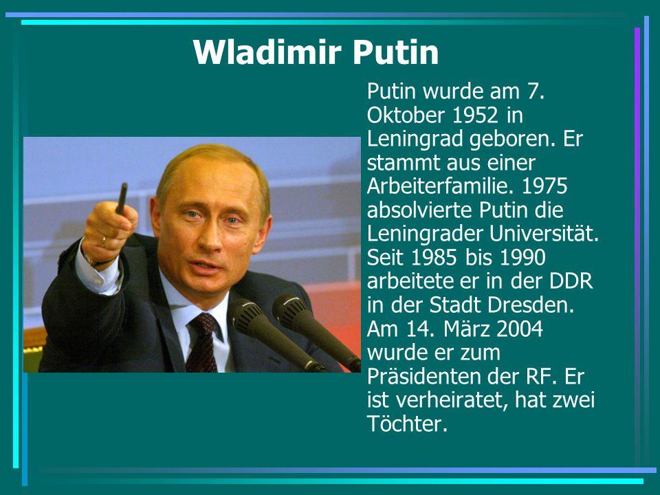 Wladimir Putin Putin wurde am 7. Oktober 1952 in Leningrad geboren. Er stammt aus einer Arbeiterfamilie. 1975 absolvierte Putin die Leningrader Univer