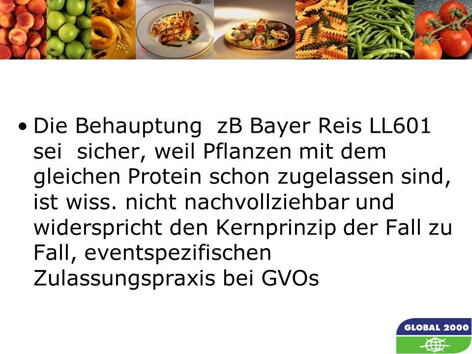 36 Die Behauptung zB Bayer Reis LL601 sei sicher, weil Pflanzen mit dem gleichen Protein schon zugelassen sind, ist wiss. nicht nachvollziehbar und wi