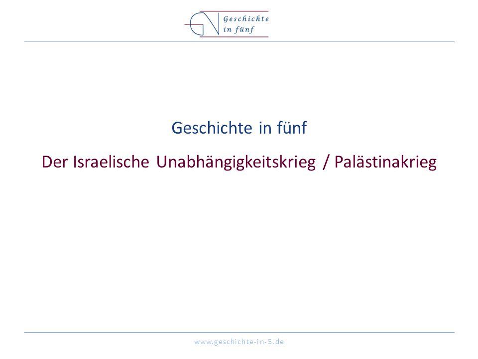 www.geschichte-in-5.de Geschichte in fünf Der Israelische Unabhängigkeitskrieg / Palästinakrieg