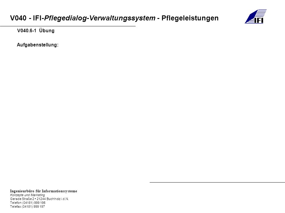 V040 - IFI-Pflegedialog-Verwaltungssystem - Pflegeleistungen Ingenieurbüro für Informationssysteme Konzepte und Marketing Gerade Straße 2 21244 Buchholz i.d.N.
