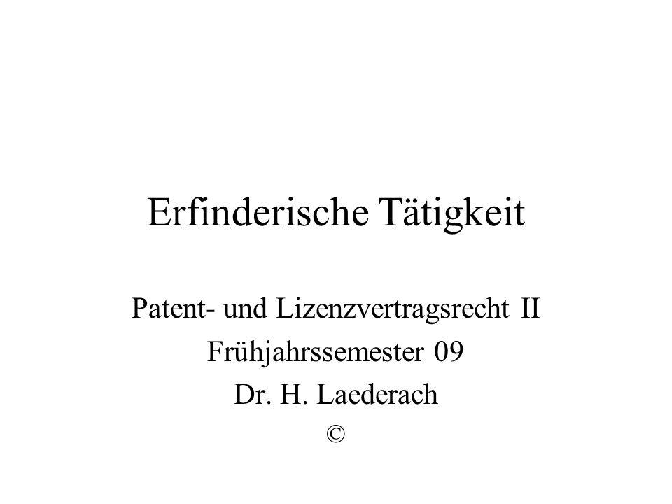 Erfinderische Tätigkeit Patent- und Lizenzvertragsrecht II Frühjahrssemester 09 Dr. H. Laederach ©