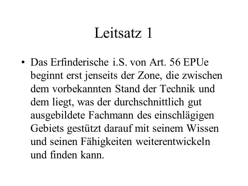 Leitsatz 1 Das Erfinderische i.S. von Art. 56 EPUe beginnt erst jenseits der Zone, die zwischen dem vorbekannten Stand der Technik und dem liegt, was