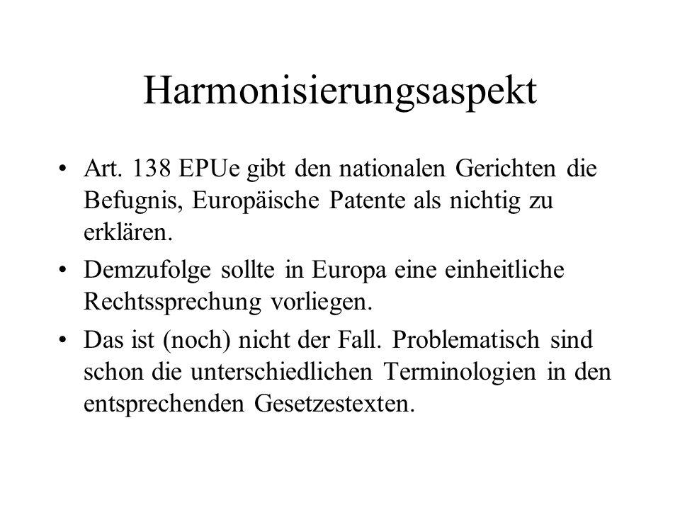 Harmonisierungsaspekt Art. 138 EPUe gibt den nationalen Gerichten die Befugnis, Europäische Patente als nichtig zu erklären. Demzufolge sollte in Euro