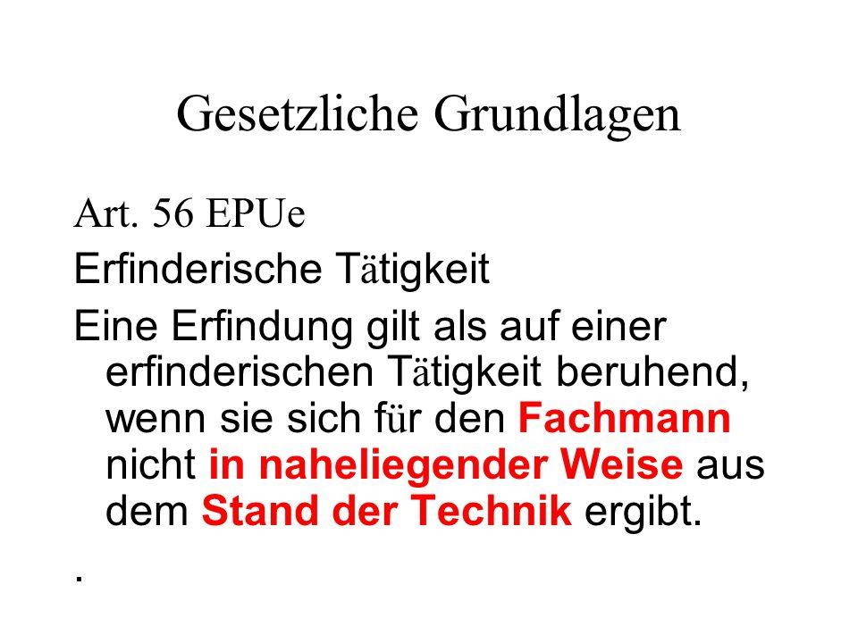 Gesetzliche Grundlagen Art. 56 EPUe Erfinderische T ä tigkeit Eine Erfindung gilt als auf einer erfinderischen T ä tigkeit beruhend, wenn sie sich f ü