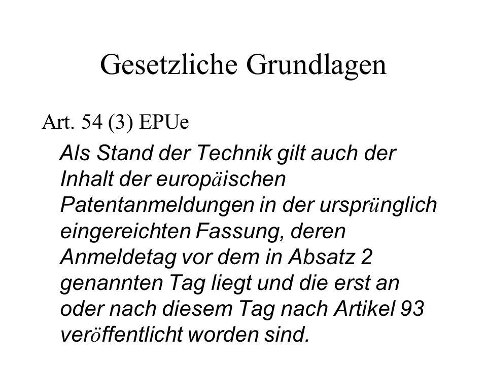 Gesetzliche Grundlagen Art. 54 (3) EPUe Als Stand der Technik gilt auch der Inhalt der europ ä ischen Patentanmeldungen in der urspr ü nglich eingerei