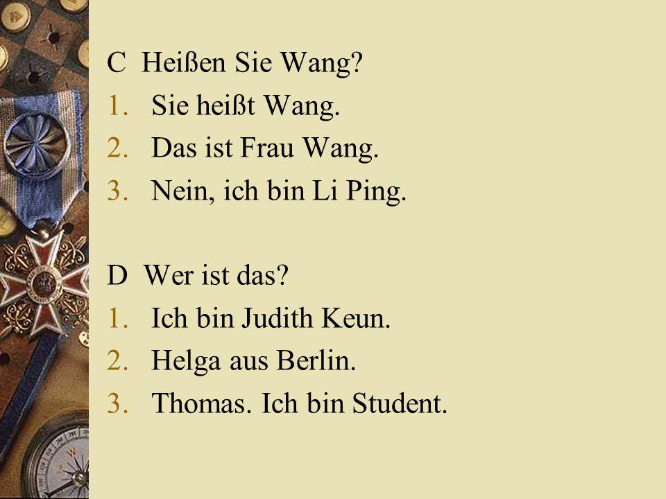 C Heißen Sie Wang.1.Sie heißt Wang. 2.Das ist Frau Wang.