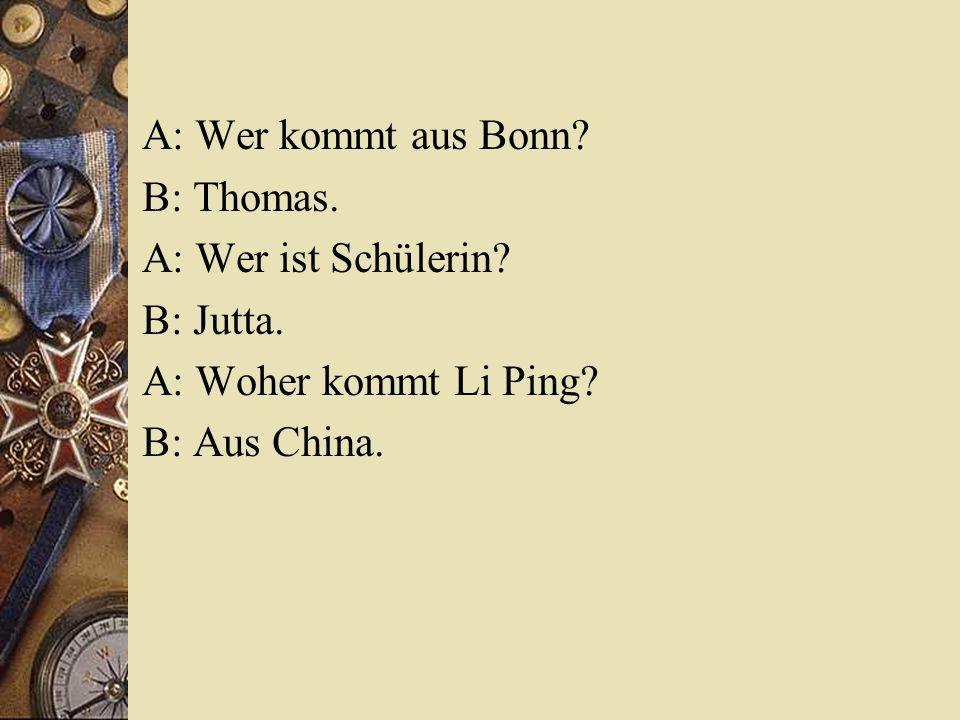 A: Wer kommt aus Bonn. B: Thomas. A: Wer ist Schülerin.
