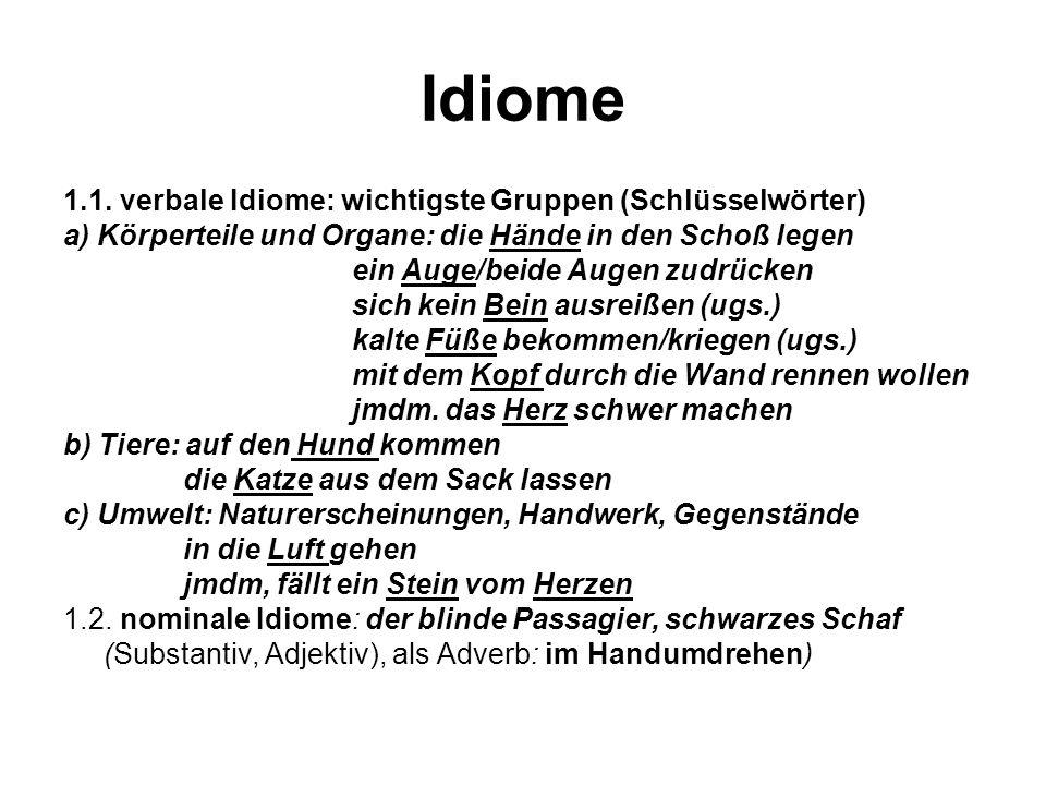 Idiome 1.1. verbale Idiome: wichtigste Gruppen (Schlüsselwörter) a) Körperteile und Organe: die Hände in den Schoß legen ein Auge/beide Augen zudrücke