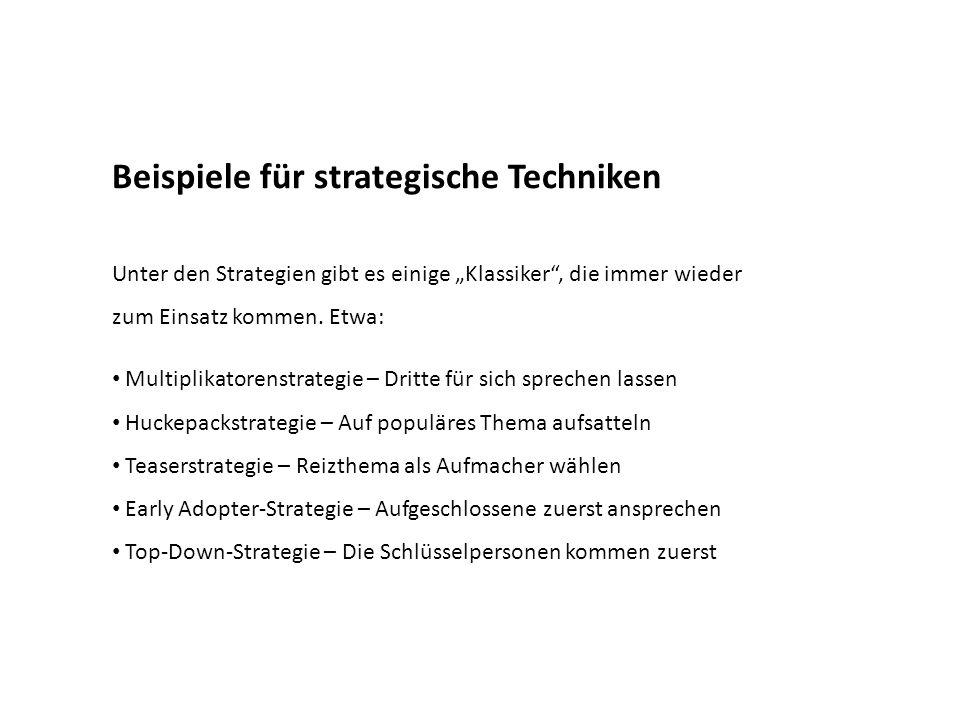 """Beispiele für strategische Techniken Unter den Strategien gibt es einige """"Klassiker"""", die immer wieder zum Einsatz kommen. Etwa: Multiplikatorenstrate"""