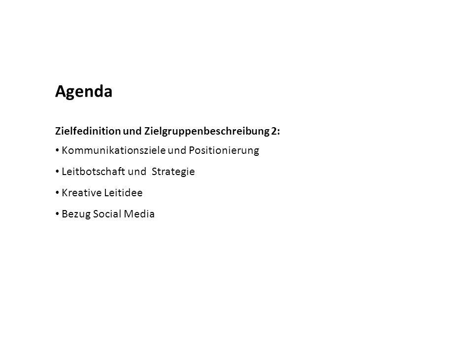 Agenda Zielfedinition und Zielgruppenbeschreibung 2: Kommunikationsziele und Positionierung Leitbotschaft und Strategie Kreative Leitidee Bezug Social