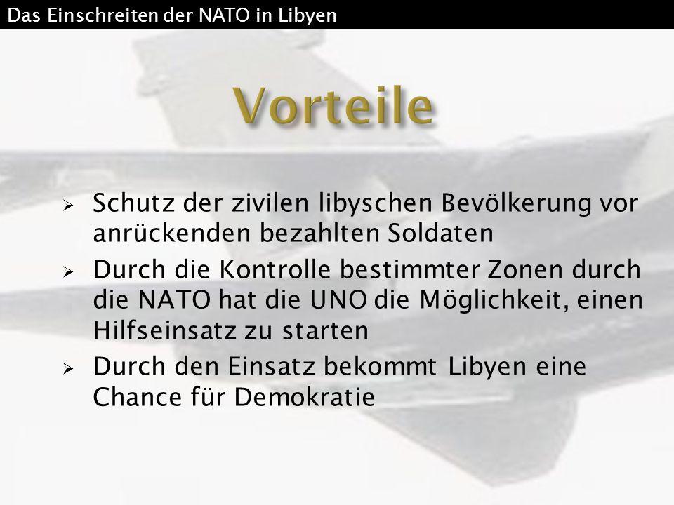  Schutz der zivilen libyschen Bevölkerung vor anrückenden bezahlten Soldaten  Durch die Kontrolle bestimmter Zonen durch die NATO hat die UNO die Mö