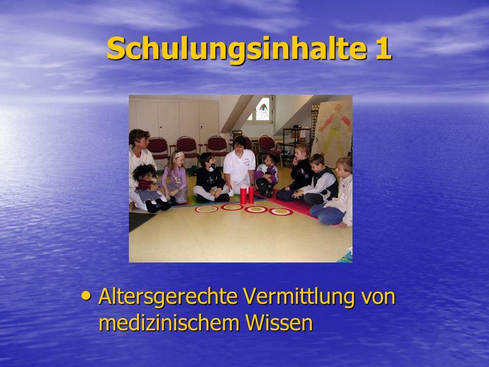 Schulungsinhalte 1 Altersgerechte Vermittlung von medizinischem Wissen Altersgerechte Vermittlung von medizinischem Wissen