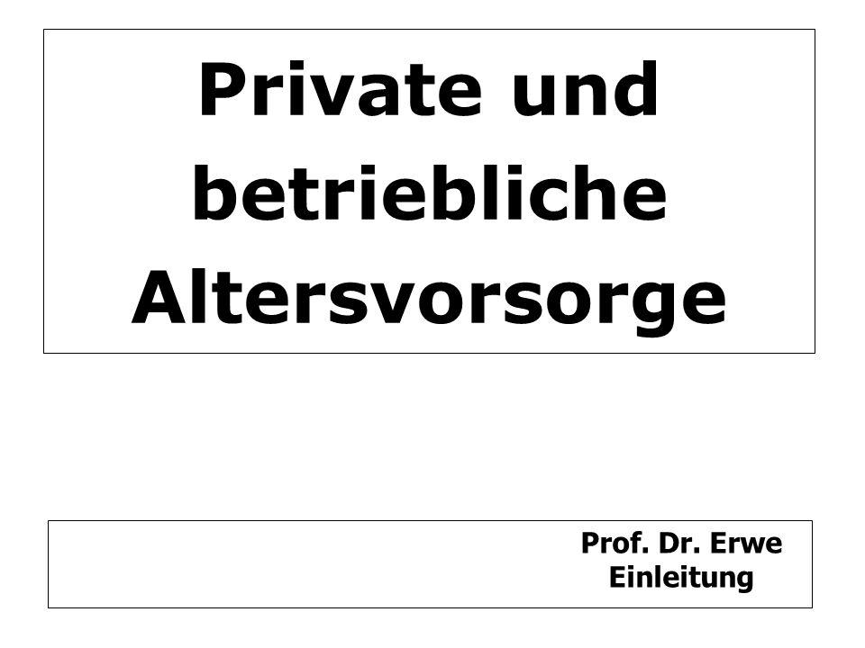 Private und betriebliche Altersvorsorge Prof. Dr. Erwe Einleitung
