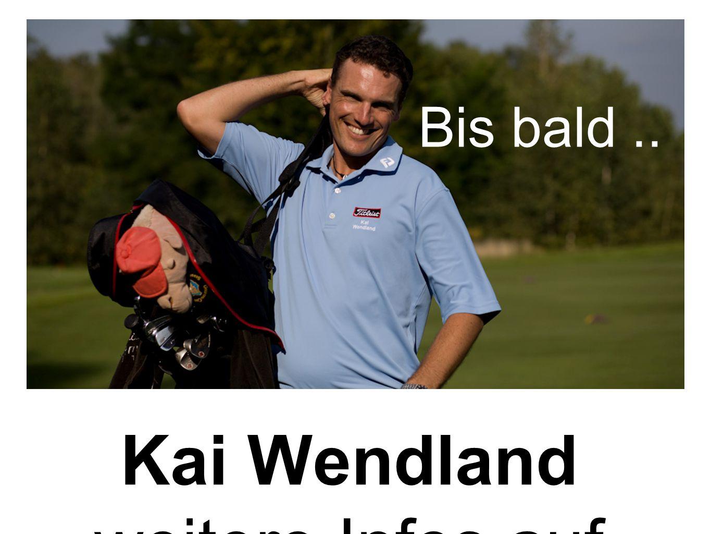 Kai Wendland weitere Infos auf www.GOLFunterri cht.de www.GOLFunterri cht.de Bis bald..