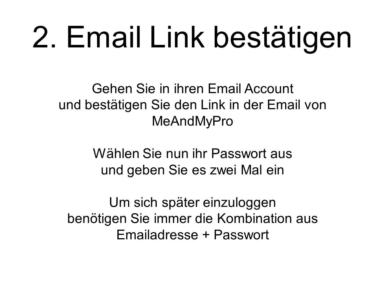 2. Email Link bestätigen Gehen Sie in ihren Email Account und bestätigen Sie den Link in der Email von MeAndMyPro Wählen Sie nun ihr Passwort aus und