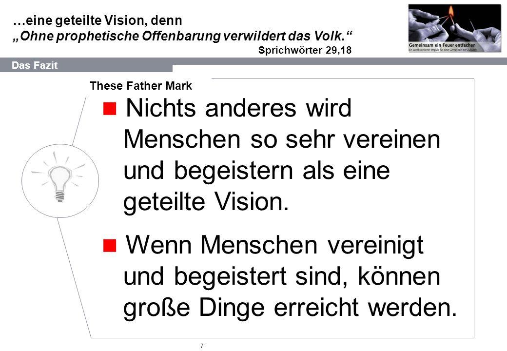 """…eine geteilte Vision, denn """"Ohne prophetische Offenbarung verwildert das Volk. Sprichwörter 29,18 7 Nichts anderes wird Menschen so sehr vereinen und begeistern als eine geteilte Vision."""
