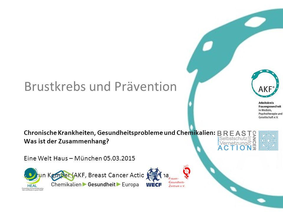 Brustkrebs und Prävention Chronische Krankheiten, Gesundheitsprobleme und Chemikalien: Was ist der Zusammenhang? Eine Welt Haus – München 05.03.2015 G