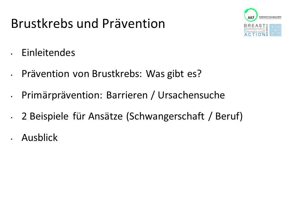 Brustkrebs und Prävention Einleitendes Prävention von Brustkrebs: Was gibt es? Primärprävention: Barrieren / Ursachensuche 2 Beispiele für Ansätze (Sc