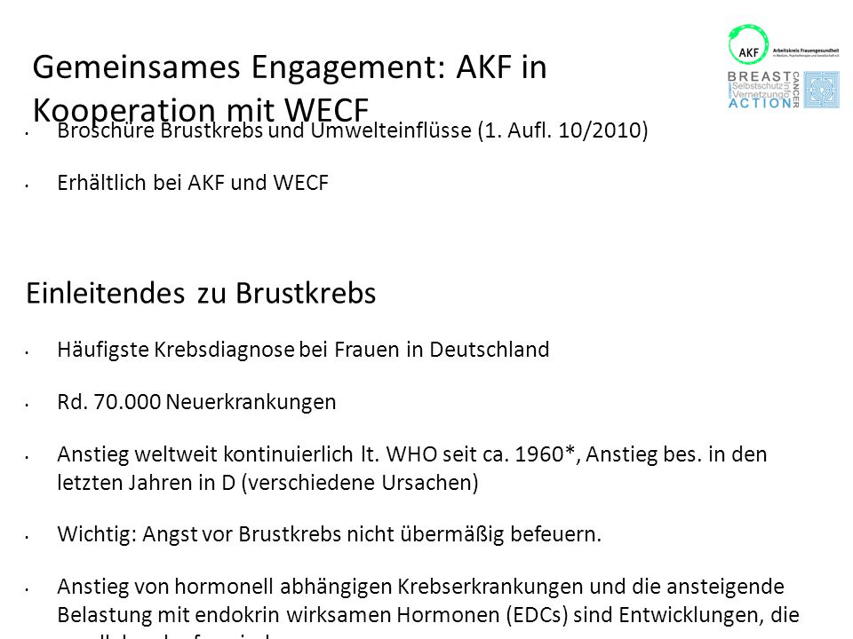 Gemeinsames Engagement: AKF in Kooperation mit WECF Broschüre Brustkrebs und Umwelteinflüsse (1. Aufl. 10/2010) Erhältlich bei AKF und WECF Einleitend