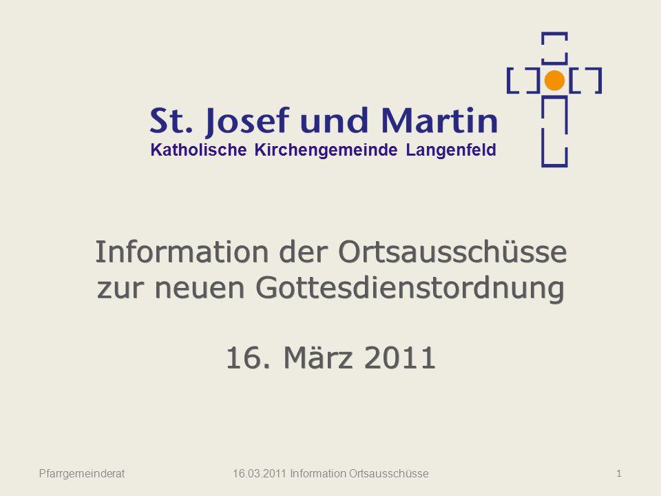 Pfarrgemeinderat Katholische Kirchengemeinde Langenfeld Information der Ortsausschüsse zur neuen Gottesdienstordnung 16. März 2011 Information der Ort