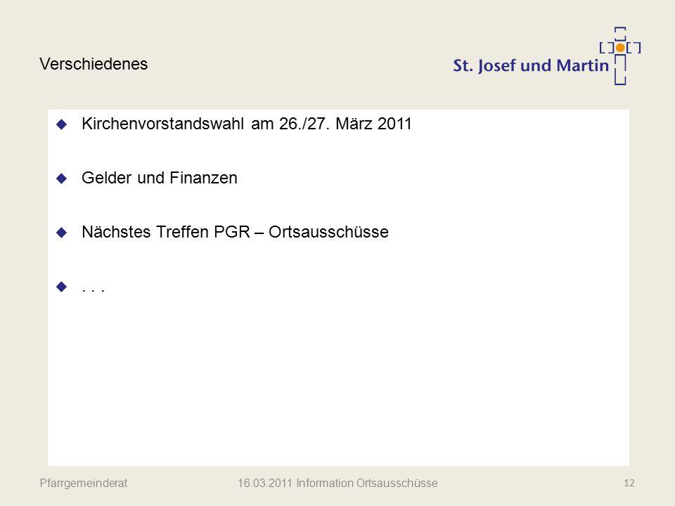 Pfarrgemeinderat Verschiedenes  Kirchenvorstandswahl am 26./27. März 2011  Gelder und Finanzen  Nächstes Treffen PGR – Ortsausschüsse ... 12 16.03