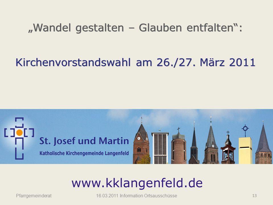 """Pfarrgemeinderat """"Wandel gestalten – Glauben entfalten"""": Kirchenvorstandswahl am 26./27. März 2011 """"Wandel gestalten – Glauben entfalten"""": Kirchenvors"""