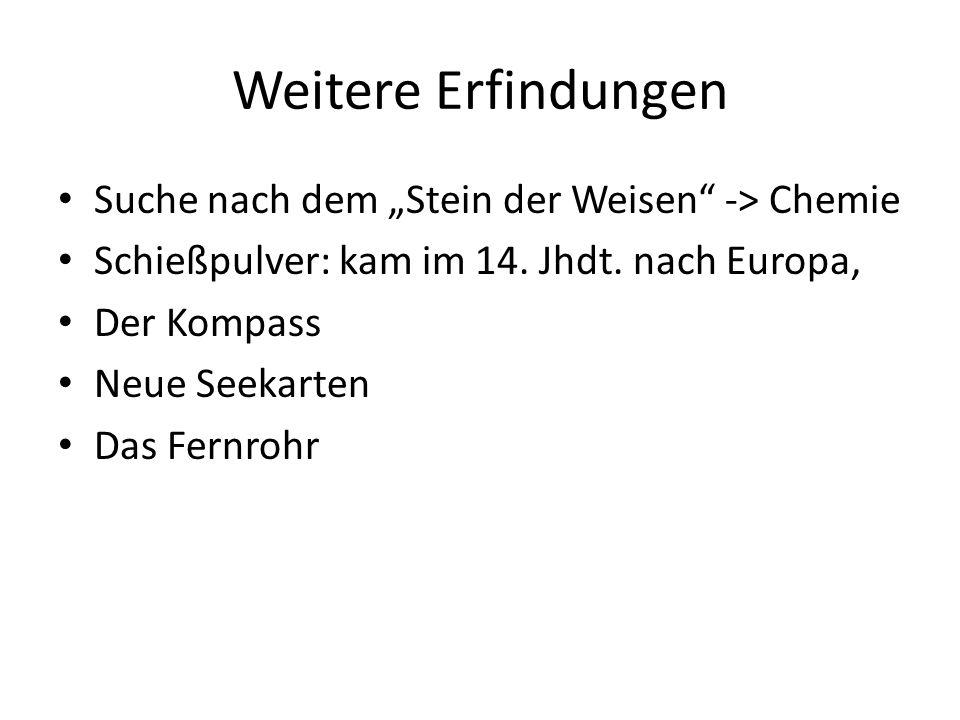 """Weitere Erfindungen Suche nach dem """"Stein der Weisen"""" -> Chemie Schießpulver: kam im 14. Jhdt. nach Europa, Der Kompass Neue Seekarten Das Fernrohr"""