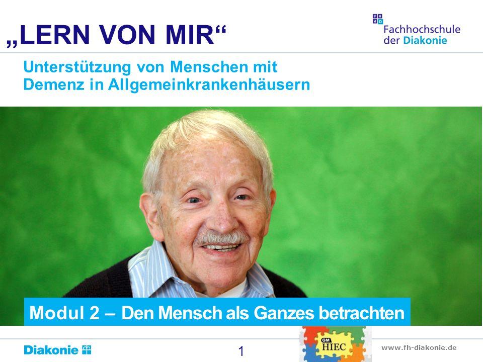 """www.fh-diakonie.de 1 """"LERN VON MIR"""" Unterstützung von Menschen mit Demenz in Allgemeinkrankenhäusern Modul 2 – Den Mensch als Ganzes betrachten"""
