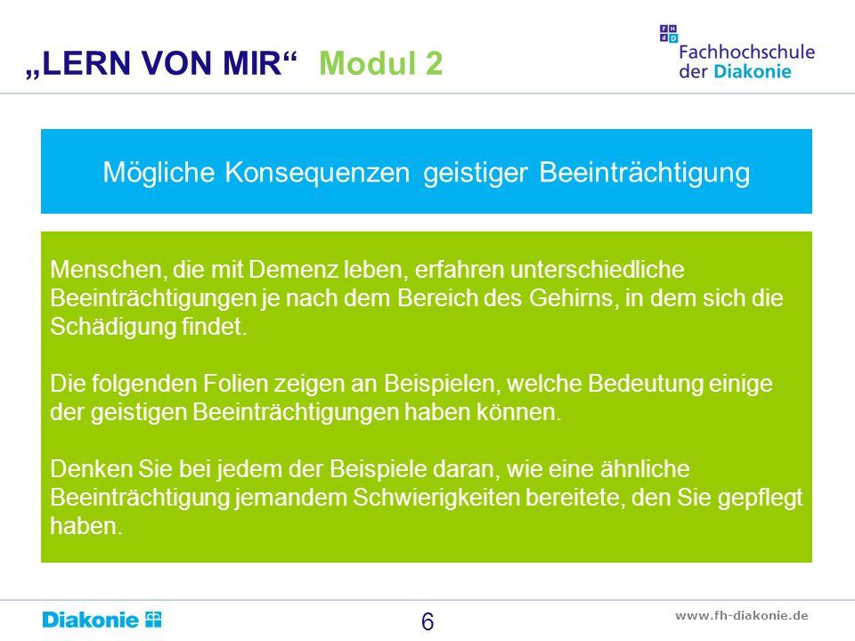 www.fh-diakonie.de Menschen, die mit Demenz leben, erfahren unterschiedliche Beeinträchtigungen je nach dem Bereich des Gehirns, in dem sich die Schäd
