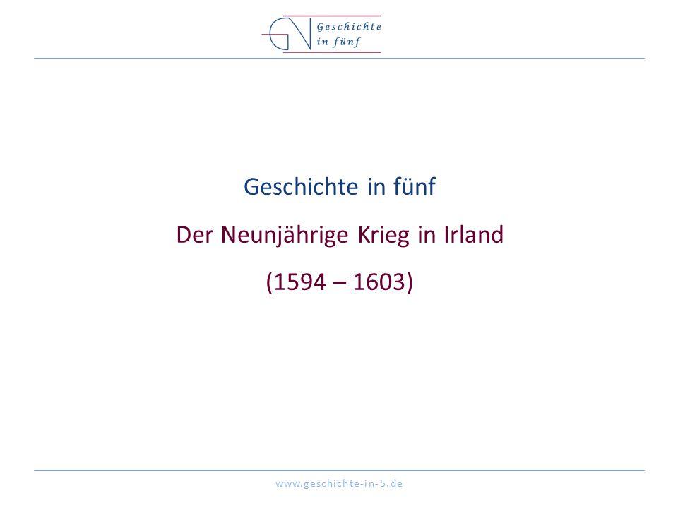 www.geschichte-in-5.de Geschichte in fünf Der Neunjährige Krieg in Irland (1594 – 1603)