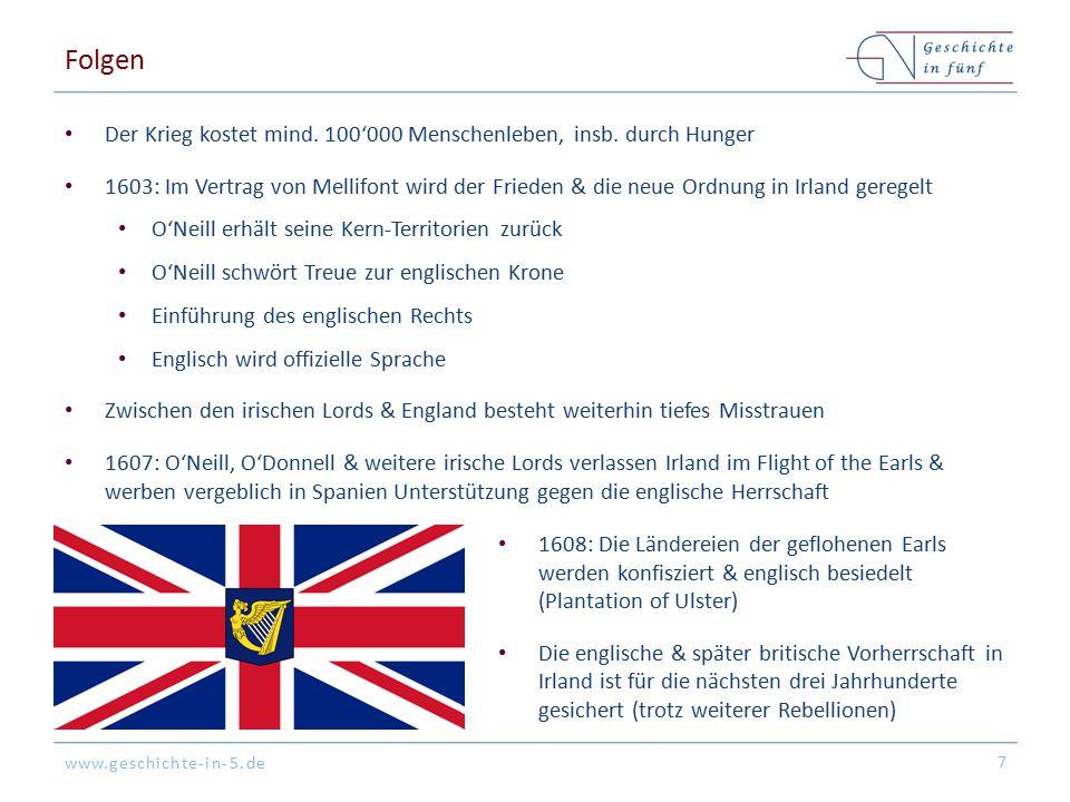 www.geschichte-in-5.de Folgen Der Krieg kostet mind. 100'000 Menschenleben, insb. durch Hunger 1603: Im Vertrag von Mellifont wird der Frieden & die n