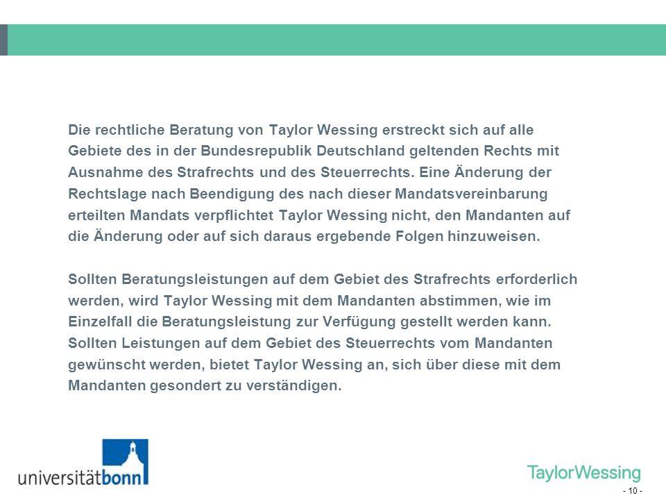 - 10 - Die rechtliche Beratung von Taylor Wessing erstreckt sich auf alle Gebiete des in der Bundesrepublik Deutschland geltenden Rechts mit Ausnahme