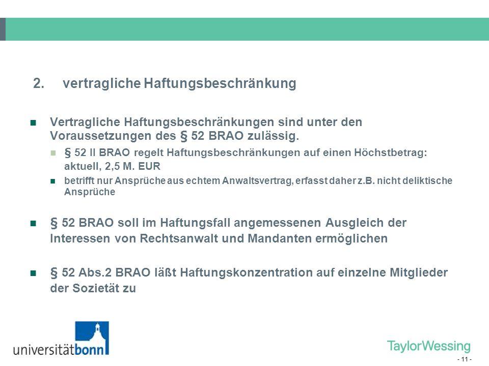 - 11 - Vertragliche Haftungsbeschränkungen sind unter den Voraussetzungen des § 52 BRAO zulässig. § 52 II BRAO regelt Haftungsbeschränkungen auf einen