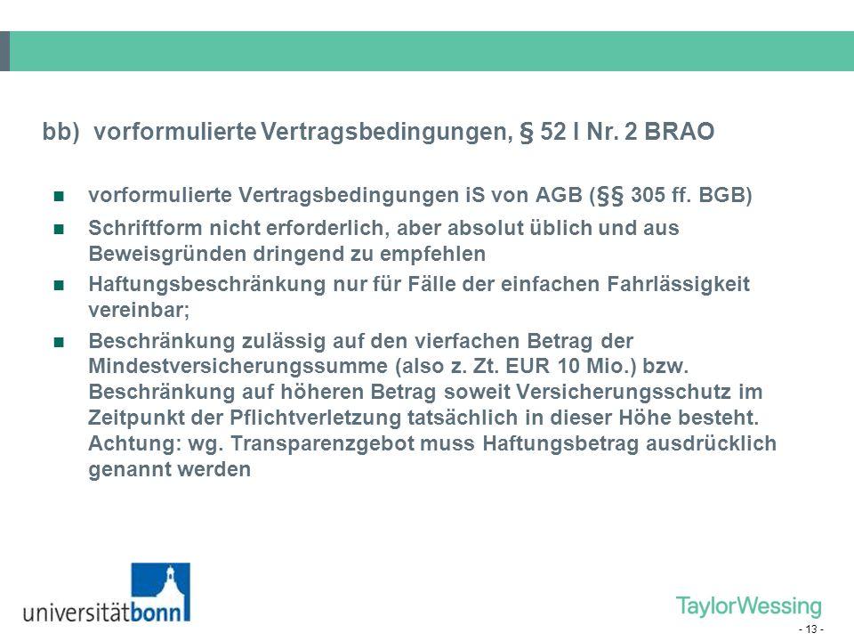 - 13 - vorformulierte Vertragsbedingungen iS von AGB (§§ 305 ff. BGB) Schriftform nicht erforderlich, aber absolut üblich und aus Beweisgründen dringe
