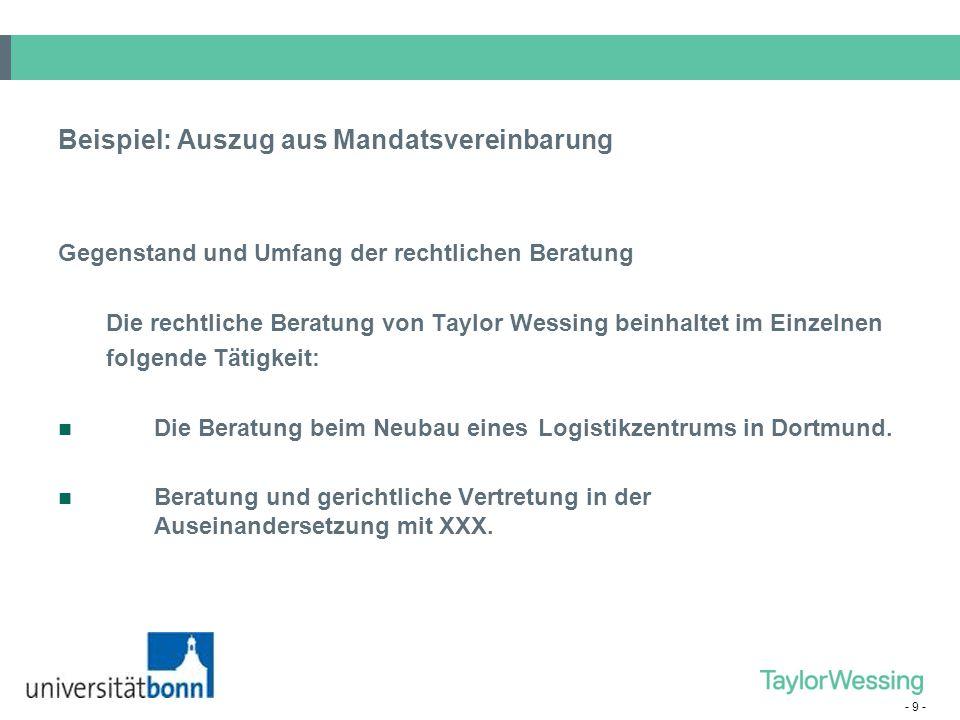- 9 - Beispiel: Auszug aus Mandatsvereinbarung Gegenstand und Umfang der rechtlichen Beratung Die rechtliche Beratung von Taylor Wessing beinhaltet im