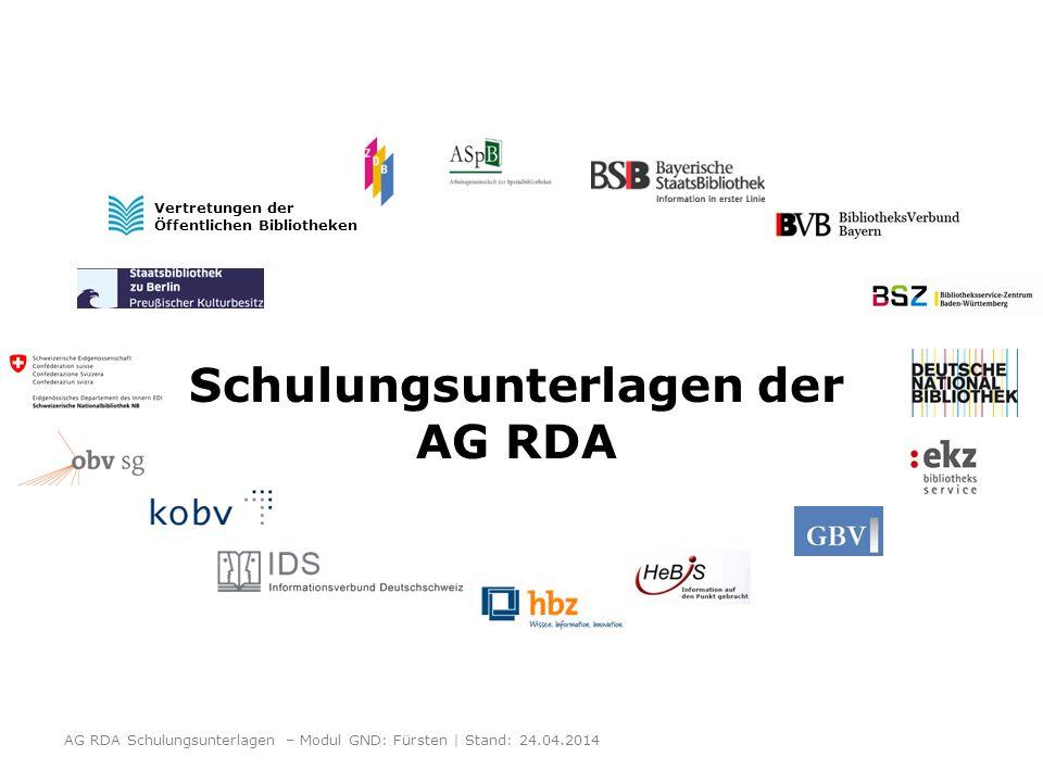 Schulungsunterlagen der AG RDA Vertretungen der Öffentlichen Bibliotheken AG RDA Schulungsunterlagen – Modul GND: Fürsten | Stand: 24.04.2014
