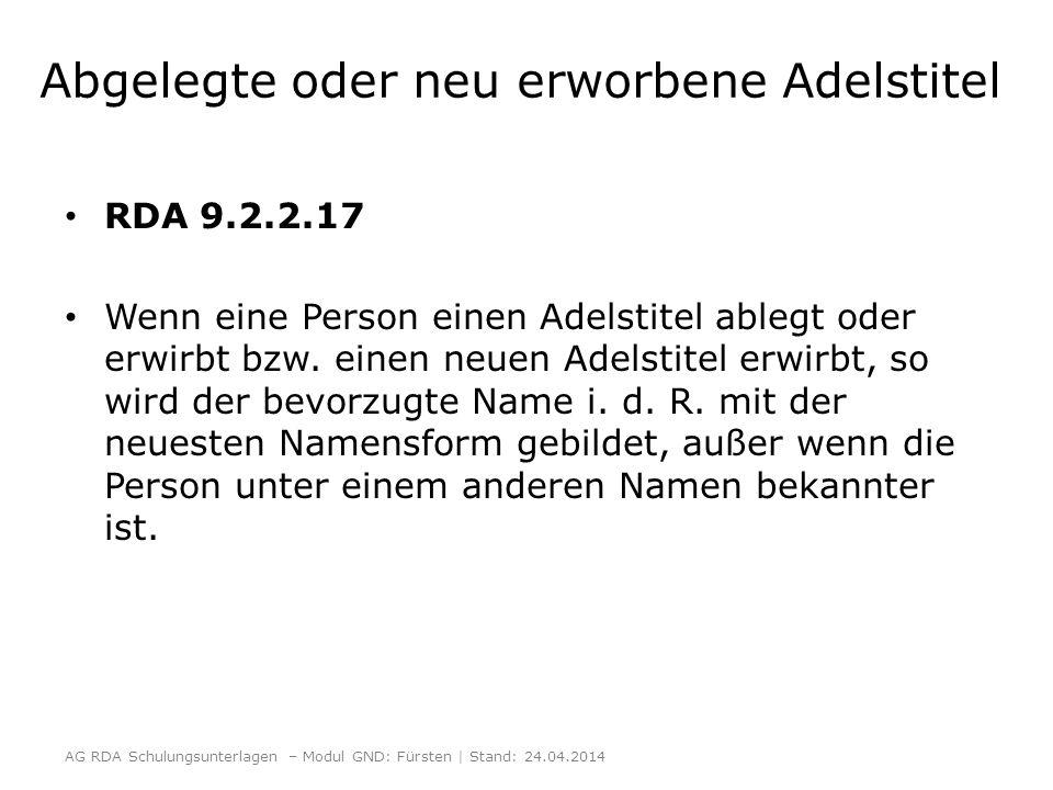 Abgelegte oder neu erworbene Adelstitel RDA 9.2.2.17 Wenn eine Person einen Adelstitel ablegt oder erwirbt bzw.