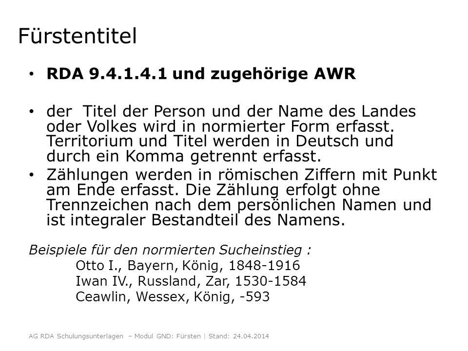 Fürstentitel RDA 9.4.1.4.1 und zugehörige AWR der Titel der Person und der Name des Landes oder Volkes wird in normierter Form erfasst.