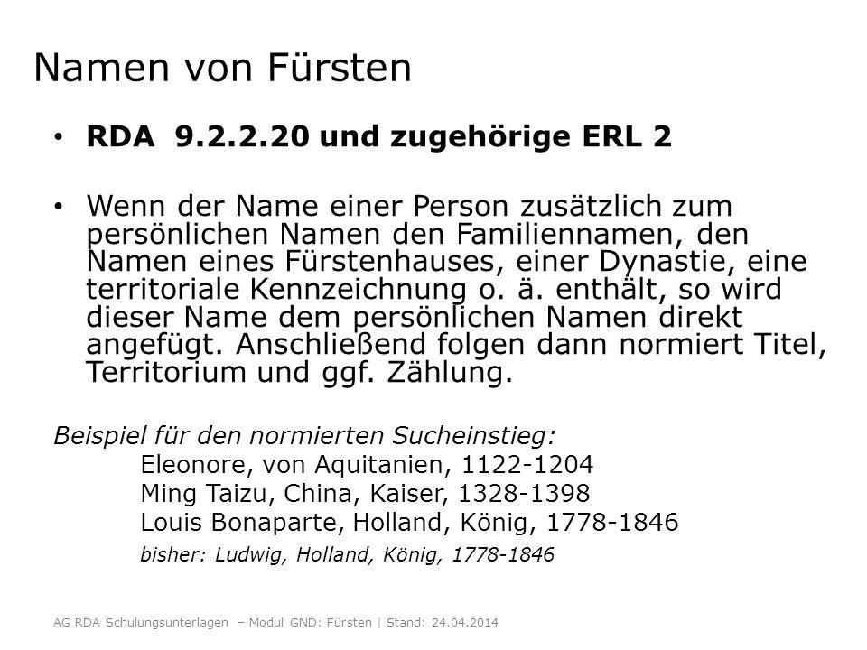 Namen von Fürsten RDA 9.2.2.20 und zugehörige ERL 2 Wenn der Name einer Person zusätzlich zum persönlichen Namen den Familiennamen, den Namen eines Fürstenhauses, einer Dynastie, eine territoriale Kennzeichnung o.