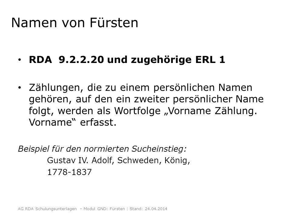 """Namen von Fürsten RDA 9.2.2.20 und zugehörige ERL 1 Zählungen, die zu einem persönlichen Namen gehören, auf den ein zweiter persönlicher Name folgt, werden als Wortfolge """"Vorname Zählung."""
