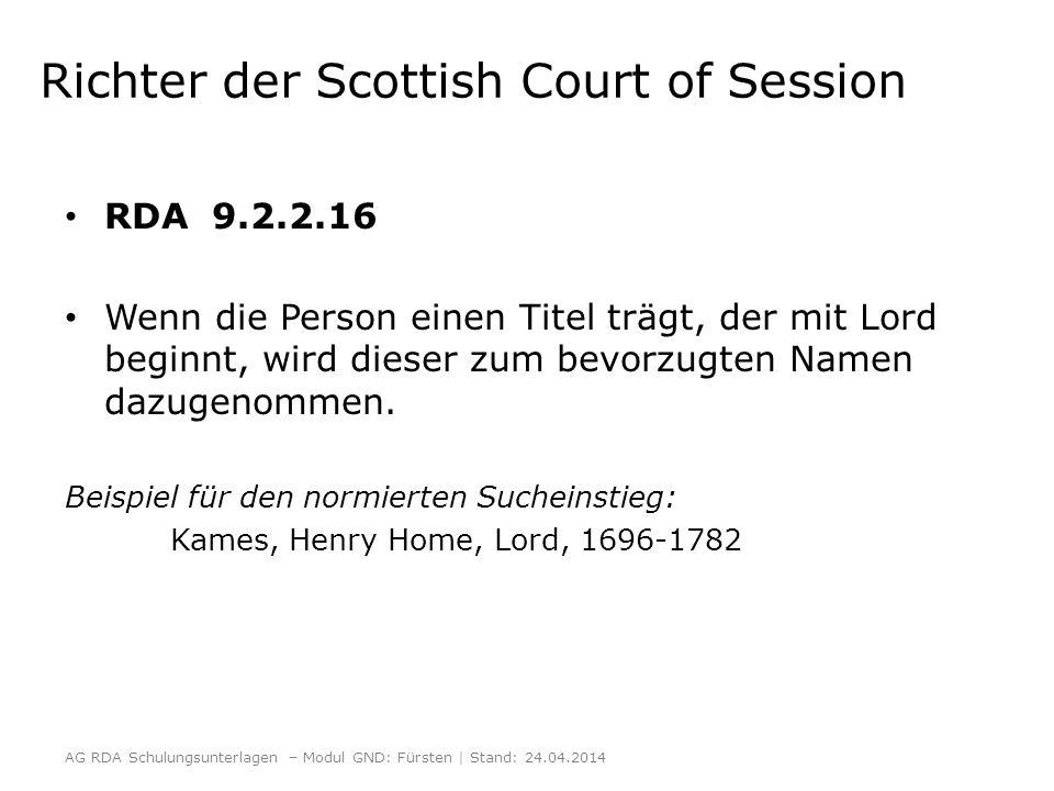 Richter der Scottish Court of Session RDA 9.2.2.16 Wenn die Person einen Titel trägt, der mit Lord beginnt, wird dieser zum bevorzugten Namen dazugenommen.