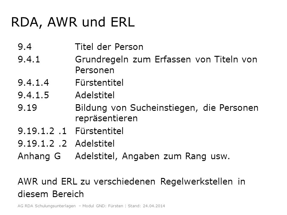 Kinder und Enkel von Personen mit dem höchsten fürstlichen Rang RDA 9.4.1.4.3 Bei Kinder und Enkeln von Personen mit dem höchsten fürstlichen Rang wird deren Titel in der im Deutschen gebräuchlichen Form zum bevorzugten Namen hinzugefügt.