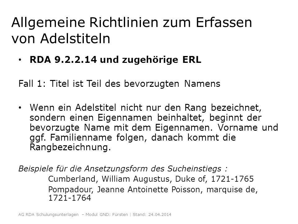 Allgemeine Richtlinien zum Erfassen von Adelstiteln RDA 9.2.2.14 und zugehörige ERL Fall 1: Titel ist Teil des bevorzugten Namens Wenn ein Adelstitel nicht nur den Rang bezeichnet, sondern einen Eigennamen beinhaltet, beginnt der bevorzugte Name mit dem Eigennamen.