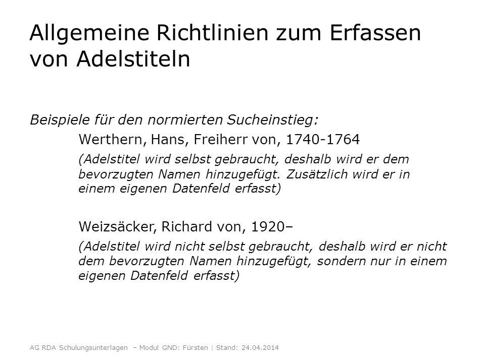 Allgemeine Richtlinien zum Erfassen von Adelstiteln Beispiele für den normierten Sucheinstieg: Werthern, Hans, Freiherr von, 1740-1764 (Adelstitel wird selbst gebraucht, deshalb wird er dem bevorzugten Namen hinzugefügt.